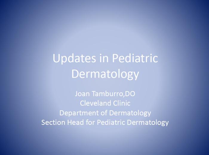 Updates in Pediatric Dermatology