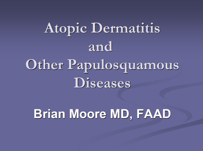 Atopic Dermatitis and Other Papulosquamous Diseases
