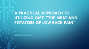 "A Practical Approach to Utilizing OMT: ""The Meat and Potatoes of Low Back Pain"""