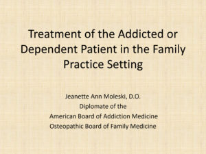 Treatment of the Addicted or Dependent Patient in the Family Practice Setting