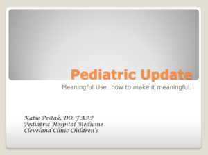 Pediatric Update: Meaningful Use…How to Make it Meaningful