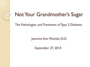 Not Your Grandmother's Sugar: The Pathologies and Treatment of Type 2 Diabetes