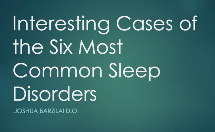 Parasomnia & Sleep Disorders: Interesting Cases of the Six Most Common Sleep Disorders
